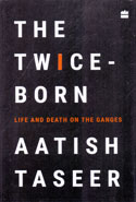 The Twice Born Life and Death on the Ganges