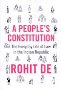 A Peoples Constitution the Everyday Life of Law in the Indian Republic