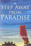 A Step Away From Paradise a Tibetan Lamas Extraordinary Journey to a Land of Immortality
