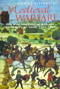 A Brief History of Medieval Warfare the Rise and Fall of English Supremacy at Arms 1314-1485