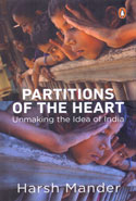 Partitions of the Heart Unmaking the Idea of India