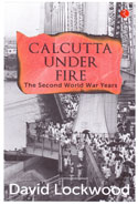 Calcutta Under Fire the Second World War Years