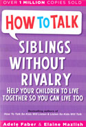 How To Talk Siblings Without Rivalry Help Your Children To Live Together So You Can Live Too