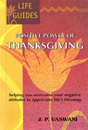 Positive Power of Thanksgiving Helping You Overcome Your Negative Attitudes to Appreciate Lifes Blessings