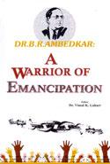 Dr B R Ambedkar A Warrior Of Emancipation