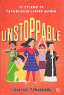 Unstoppable 75 Stories of Trailblazing Indian Women