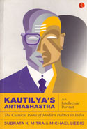 Kautilyas Arthashastra an Intellectual Portrait the Classical Roots of Modern Politics in India