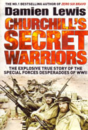 Churchills Secret Warriors the Explosive True Story of the Special Forces Desperadoes of WWII
