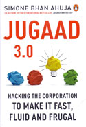 Jugaad 3.0 Hacking the Corporation to Make it Fast Fluid and Frugal