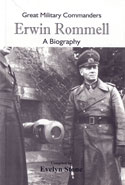 Great Military Commanders Erwin Rommell A Biography