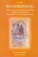 Siva Mahapurana an Exhaustive Introduction Sanskrit Text English Translation With Photographs of Archaeological Evidence In 3 Volumes