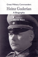 Great Military Commanders Heinz Guderian A Biography