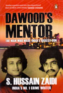 Dawoods Mentor The Man Who Made Indias Biggest Don