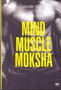 Mind Muscle Moksha