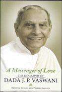 A Messenger of Love The Biography of Dada J P Vaswani
