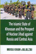 The Islamic State in Khorasan and the Prospect of Nuclear Jihad against Russia and Central Asia